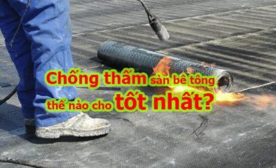 chống thấm sàn bê tông thế nào cho tốt nhất