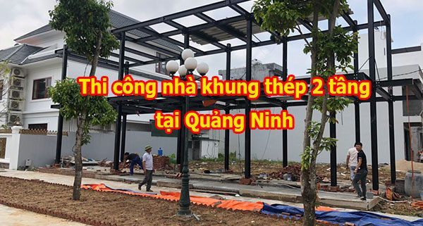 Thi công nhà khung thép tại Quảng ninh